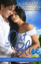 OUT OF THE BLUE, a Time Travel with historic heroine arriving today by CClemmons