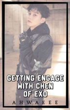 Getting Engage With Chen of EXO? (EXO Chen fanfic) by ahwaeee