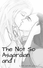 The Not So Asgardian and I by LokiandLuna