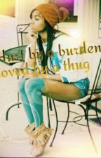 Hurt By a Burden, Loved By a Thug <3 by cakelover1996