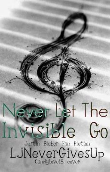 Never Let The Invisible Go - Justin Bieber Love Story (ON HOLD)