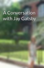 A Conversation with Jay Gatsby by EmmalineRose