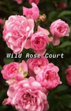 Wild Rose Court  by superman_after_all