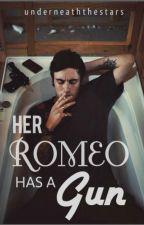 Her Romeo Has a Gun by UnderneathTheStars