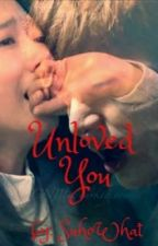 Unloved You [Completed] by JuannaLuna