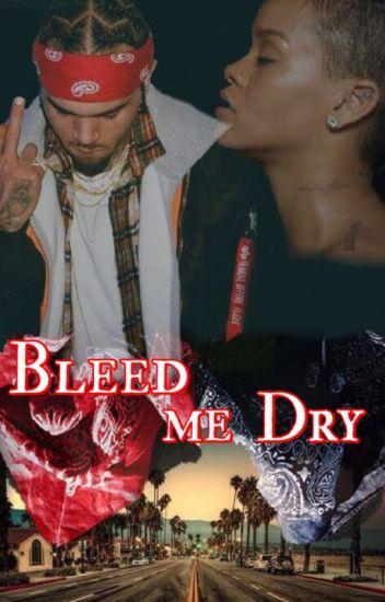 Bleed Me Dry: Chris Brown