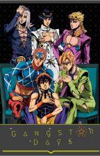 Gangstar Days {A JJBA: Golden Wind x Reader} by Levi4laifu
