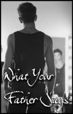What Your Father Says || Daniel Seavey by -labellamac