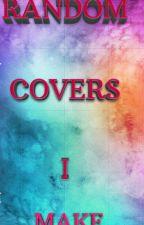Random covers I make by SetOnFire08