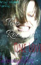 Two Rockers One Love (Brad walst fanfic) by Fallenangel1807