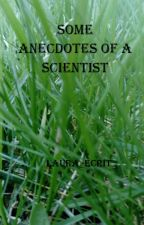 Some anecdotes of a scientist by Laura_Ecrit