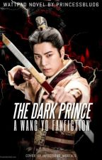 The Dark Prince (Wang Yo Fanfiction) by PrincessBlu06