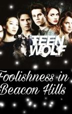 Foolishness in Beacon Hills by clary_alex_sophie