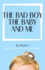 The Bad Boy  The Baby And Me by heaarts