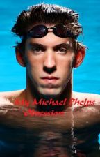 My Michael Phelps Obsession by gotchlorine101
