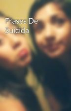 Frases De Suicida by xxxyngfvtxxx