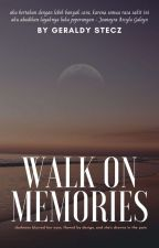 Walk on Memories [JOANEYRA A.G] by stefficzlxy