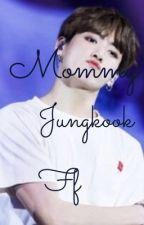 Mommy|jungkook ff by btsliver112