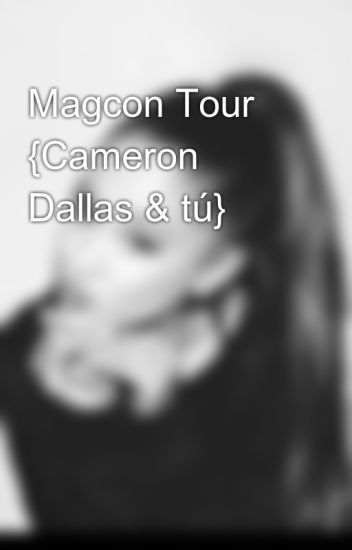 Magcon Tour {Cameron Dallas & tú}