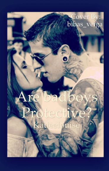 Are badboys protective?