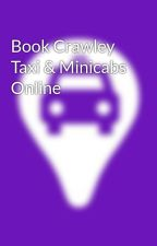 Book Crawley Taxi & Minicabs Online by cabhituk