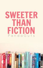 Sweeter Than Fiction | ✓ by PandaGuts