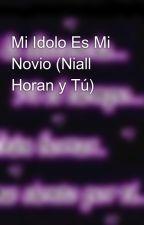 Mi Idolo Es Mi Novio (Niall Horan y Tú) by MoreHoran93