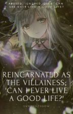 Reincarnated As The Villainess; 'Can I Ever Live A Good Life?' by SummerzSnow