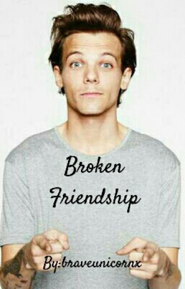 Broken Friendship || Louis Tomlinson  [IN REVISIONE!!]
