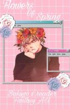 Flowers of Spring (Bakugo x reader fantasy AU) by Lilacgirl6