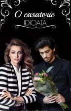O casatorie idioata. *Zayn Malik fanfiction* by AndreeaMarin2