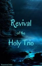 Revival of the Holy Trio  by RavensChild16