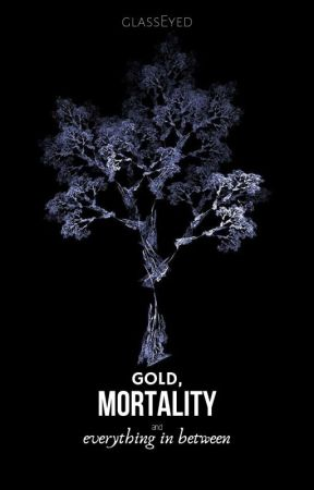 Gold, Mortality and Everything in Between by glassEyed