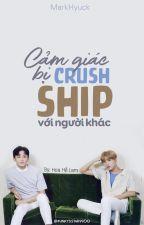 MARKHYUCK   EDIT   CẢM GIÁC BỊ CRUSH SHIP VỚI NGƯỜI KHÁC by funkysistar9900