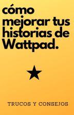 Cómo mejorar tus historias de Wattpad by sergiduenas