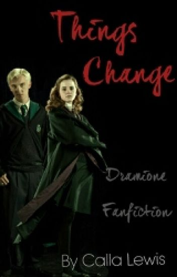 Things Change (Dramione) *Under Editing*