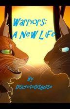 Warriors: A New Life [A Warrior Cats Fan Fiction] by DiscreteDisguise