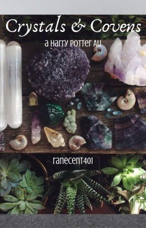 Crystals & Covens-  A Harry Potter AU Story by ranecent401