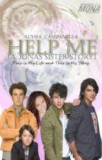 Help Me  {A Jonas Sister Story} by Alyssa_Campanella