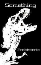 Something Prehistoric (Tf2 Fanfic)  by BigLonelyTiger