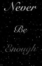 Never Be Enough by Em_Pie