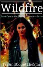 Wildfire (Book One of The Natural Disasters Series) by TryAndCountTheStars