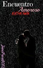 Encuentro amoroso. - Ashton Irwin. (Terminada) by JaneFrost1012