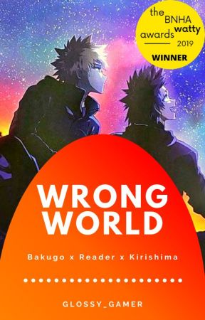 COMPLETED - Wrong World - Katsuki Bakugo x Reader x Eijiro Kirishima by Glossy_Gamer