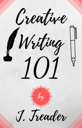 Creative Writing 101 (by J. Treader) by jessicatreader