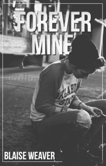 Forever Mine (Completed) *Sequel to Forever Yours*