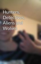 Hunters, Detectives, Aliens and Wolves by coltrane12