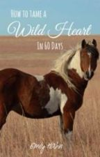 How To Tame a Wild Heart in 60 Days by redster13
