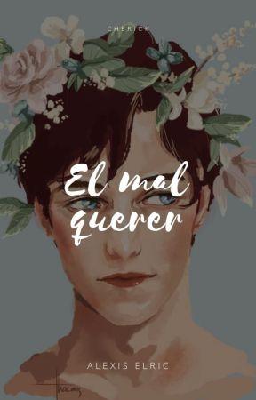 EL MAL QUERER by Alexis_Elric
