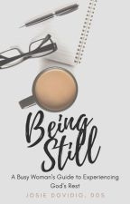 Being Still: A Busy Mom's Guide to Experience God's Rest by josiedovidio